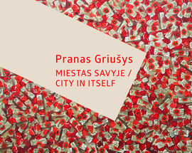 City in Itself. Painter Pranas Griušys Exhibition