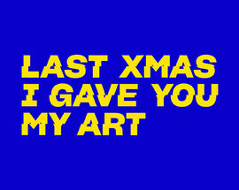 Last Christmas I Gave You My Art