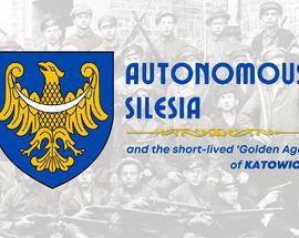 Autonomous Silesia & the Short-lived 'Golden Age' of Katowice