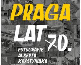 Praga of the 1970s. Photographs by Albert Krystyniak